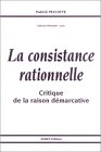 La consistance rationnelle : critique de la raison démarcative